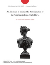 An American In Ireland: The Representation Of The American In Brian Friel's Plays.