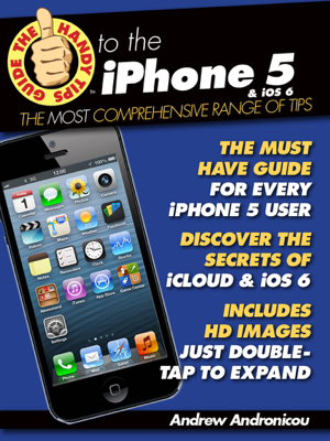The Handy Tips Guide to the iPhone 5 & iOS 6 - Andrew Andronicou book