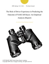 The Role Of Driver Experience In Predicting The Outcome Of NASCAR Races: An Empirical Analysis (Report)