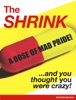 The Shrink!… And You Thought You Were Crazy!