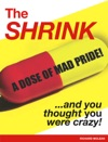 The Shrink And You Thought You Were Crazy