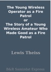 The Young Wireless Operator As A Fire Patrol Or The Story Of A Young Wireless Amateur Who Made Good As A Fire Patrol