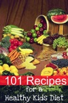 101 Recipes For A Healthy Kids Diet