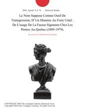 Le Nom Suppose Comme Outil De Transgression, D'  Un Illumine  Au  Frere Untel . De L'usage De La Fausse Signature Chez Les Pretres Au Quebec (1809-1979).