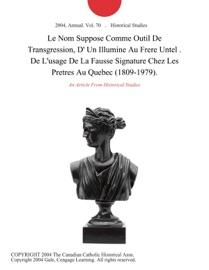 LE NOM SUPPOSE COMME OUTIL DE TRANSGRESSION, D  UN ILLUMINE  AU  FRERE UNTEL . DE LUSAGE DE LA FAUSSE SIGNATURE CHEZ LES PRETRES AU QUEBEC (1809-1979).
