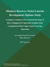 Mindoro Receives Nickel Laterite Development Options Study; Company Commits to Pre-Construction Stage of Direct Shipping Ore Operation Scoping Study Commissioned Into Larger Scale Processing Operation