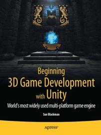 Beginning 3D Game Development with Unity - Sue Blackman