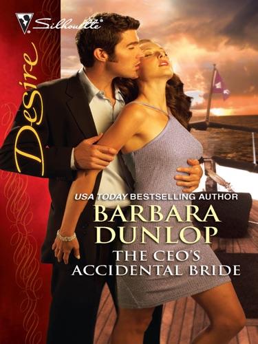Barbara Dunlop - The CEO's Accidental Bride