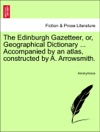 The Edinburgh Gazetteer Or Geographical Dictionary  Accompanied By An Atlas Constructed By A Arrowsmith VOLUME FOURTH