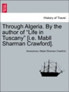 Through Algeria By The Author Of Life In Tuscany Ie Mabll Sharman Crawford