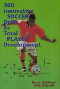 300 Innovative Soccer Drills for Total Player Development da Roger Wilkinson & Mick Critchell