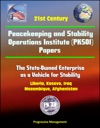21st Century Peacekeeping And Stability Operations Institute PKSOI Papers - The State-Owned Enterprise As A Vehicle For Stability - Liberia Kosovo Iraq Mozambique Afghanistan