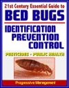 21st Century Essential Guide To Bed Bugs Identification Prevention Control And Eradication Practical Information About Pesticides And Bedbugs Public Health Policy And Medical Implications