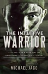 The Intuitive Warrior Lessons From A Navy SEAL On Unleashing Your Hidden Potential