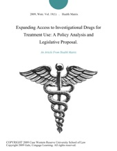 Expanding Access To Investigational Drugs For Treatment Use: A Policy Analysis And Legislative Proposal.