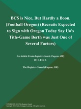 BCS Is Nice, But Hardly A Boon (Football Oregon) (Recruits Expected To Sign With Oregon Today Say Uo's Title-Game Berth Was Just One Of Several Factors)