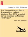 The Works Of Francis Bacon  A New Edition By Basil Montagu Esq With A Portrait From A Miniature By Nicholas Hilliard LP VOL III