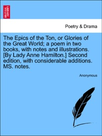 THE EPICS OF THE TON, OR GLORIES OF THE GREAT WORLD; A POEM IN TWO BOOKS, WITH NOTES AND ILLUSTRATIONS. [BY LADY ANNE HAMILTON.] SECOND EDITION, WITH CONSIDERABLE ADDITIONS. MS. NOTES.