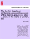 The Ceylon Gazetteer Containing An Accurate Account Of The Districts Provinces Cities  Andc Of The Island Of Ceylon Etc