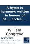 A Hymn To Harmony Written In Honour Of St Cecilias Day M DCC I By Mr Congreve Set To Musick By Mr John Eccles