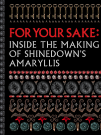 FOR YOUR SAKE:  Inside the Making of Shinedown's Amaryllis