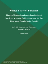 UNITED STATES OF PARANOIA: PHANTOM MENACES POPULATE THE IMAGINATIONS OF AMERICANS ACROSS THE POLITICAL SPECTRUM, NOT JUST THOSE ON THE POPULIST RIGHT (TRENDS)