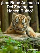 ¡Los Bebé Animales Del Zoológico Hacen Ruido!
