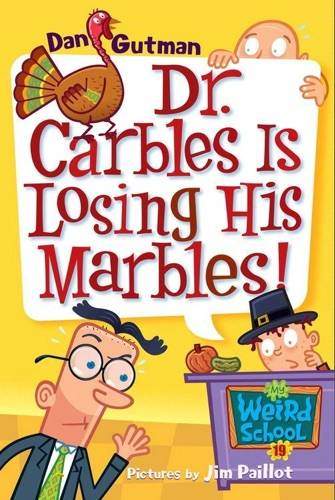 Dan Gutman - My Weird School #19: Dr. Carbles Is Losing His Marbles!