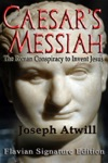 Caesars Messiah The Roman Conspiracy To Invent Jesus
