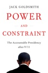 Power And Constraint The Accountable Presidency After 911