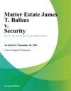 Matter Estate James T Balkus V Security