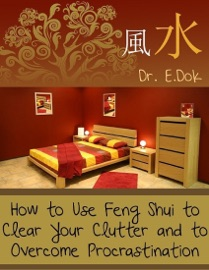 How To Use Feng Shui To Clear Your Clutter And To Overcome Procrastination