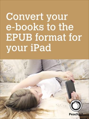 Michael E. Cohen, Lisa L. Spangenberg & Dennis R. Cohen - Convert your e-books to the EPUB format for your iPad