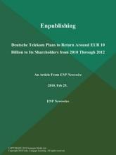 Enpublishing: Deutsche Telekom Plans to Return Around EUR 10 Billion to Its Shareholders from 2010 Through 2012