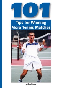101 Tips for Winning More Tennis Matches da Michael Kosta