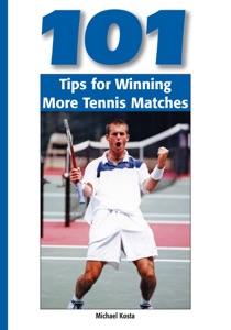 101 Tips for Winning More Tennis Matches da Michael Kosta
