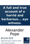 A Full And True Account Of A Horrid And Barbarous Revenge By Poison On The Body Of Mr Edmund Curll Bookseller With A Faithful Copy Of His Last Will And Testament Publishd By An Eye Witness
