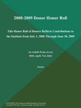 2008-2009 Donor Honor Roll: This Honor Roll of Donors Reflects Contributions to the Institute from July 1, 2008 Through June 30, 2009