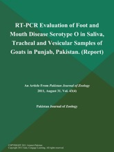 RT-PCR Evaluation Of Foot And Mouth Disease Serotype O In Saliva, Tracheal And Vesicular Samples Of Goats In Punjab, Pakistan (Report)