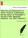 Memoirs And Resolutions Of Adam Graeme Of Messgray  By The Author Of Passages In The Life Of Mrs Margaret Maitland Etc Mrs Oliphant