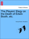 The Players Elegy On The Death Of Edwin Booth Etc