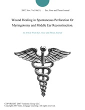 Wound Healing In Spontaneous Perforation Or Myringotomy And Middle Ear Reconstruction.