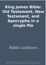 King James Bible: Old Testament, New Testament, And Apocrypha In A Single File