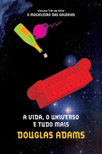 Douglas Adams - A vida, o universo e tudo mais