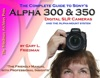 The Complete Guide To Sonys Alpha 300  350 Digital SLR Cameras And The Alpha-Mount System