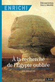 À la recherche de l'Égypte oubliée - Version enrichie - Découvertes Gallimard