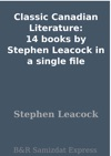 Classic Canadian Literature 14 Books By Stephen Leacock In A Single File