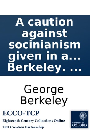 A caution against socinianism given in a discourse: preached at the cathedral and metropolitical church of Christ, Canterbury; on Good Friday, 1787. ... By George Berkeley. ... image