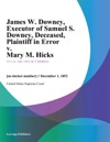 James W Downey Executor Of Samuel S Downey Deceased Plaintiff In Error V Mary M Hicks