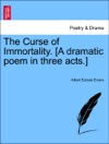 The Curse Of Immortality A Dramatic Poem In Three Acts